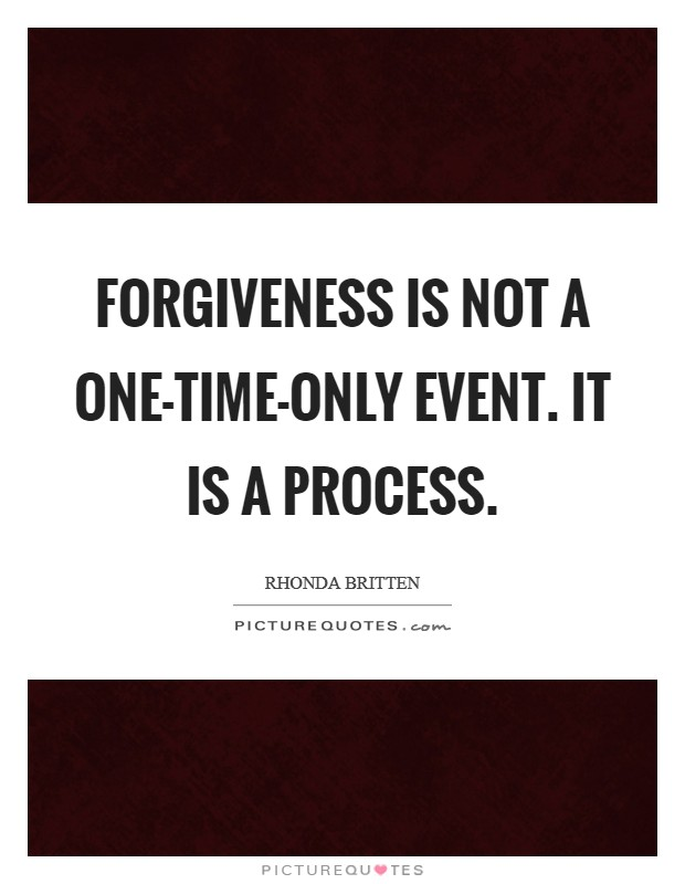 Forgiveness is not a one-time-only event. It is a process Picture Quote #1