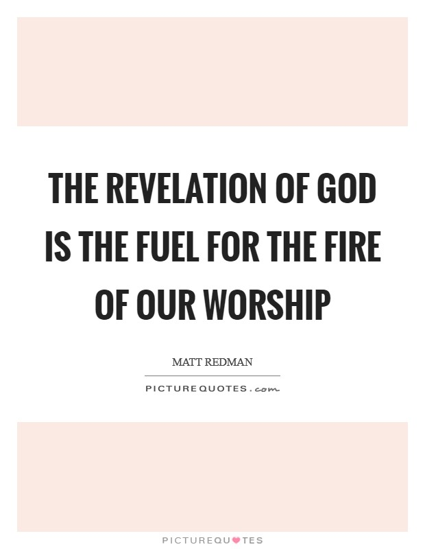 The revelation of God is the fuel for the fire of our worship Picture Quote #1