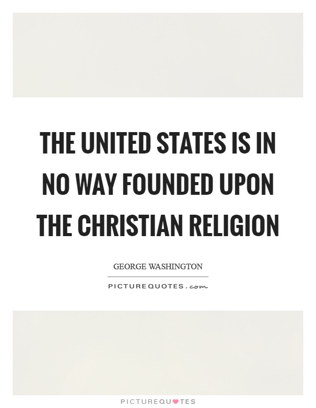 The United States is in no way founded upon the Christian religion Picture Quote #1
