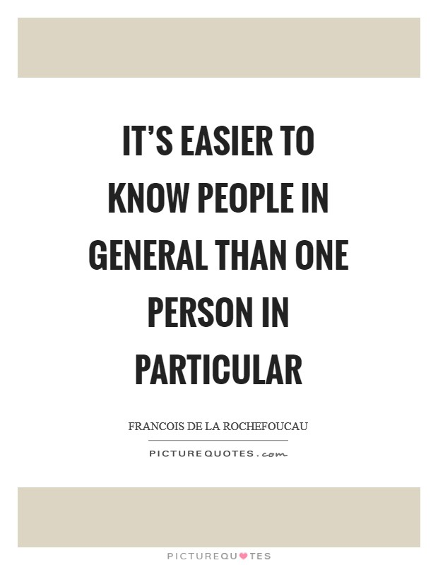 It's easier to know people in general than one person in particular Picture Quote #1