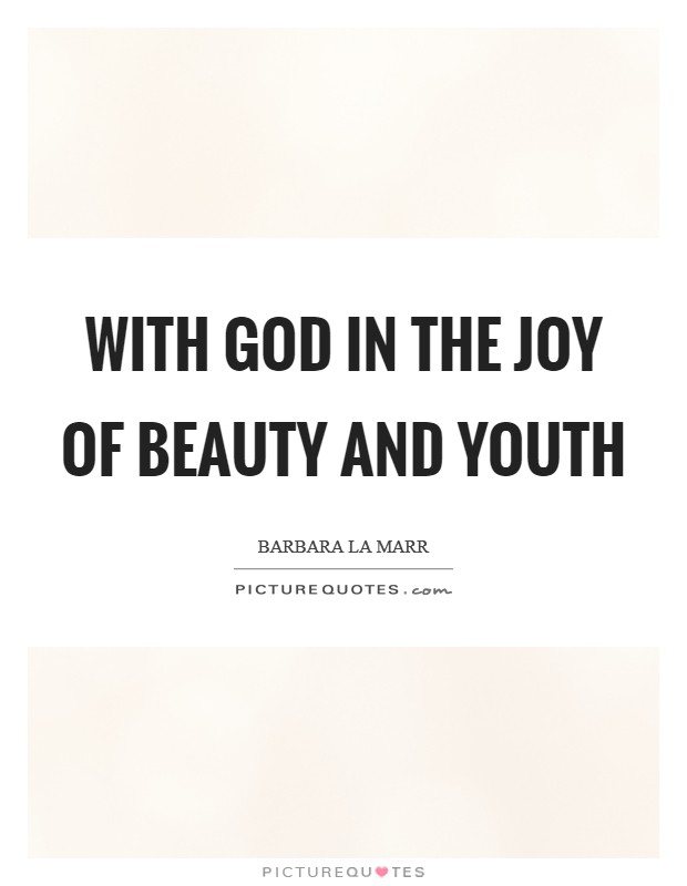 With God in the Joy of Beauty and Youth Picture Quote #1