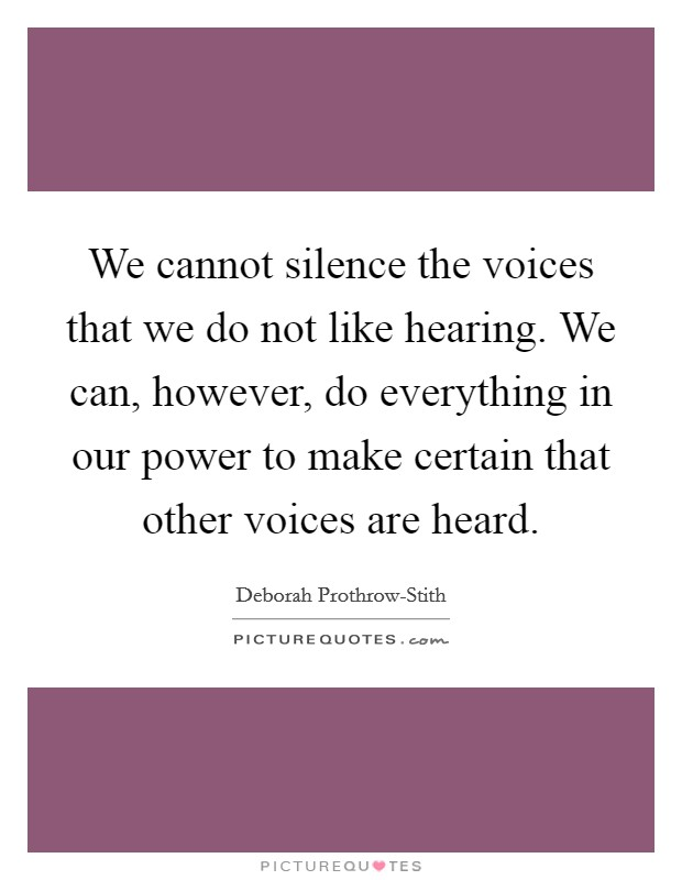 We cannot silence the voices that we do not like hearing. We can, however, do everything in our power to make certain that other voices are heard Picture Quote #1