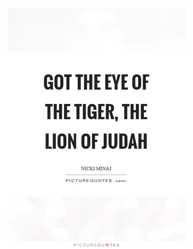 Got the eye of the tiger, the lion of Judah Picture Quote #1