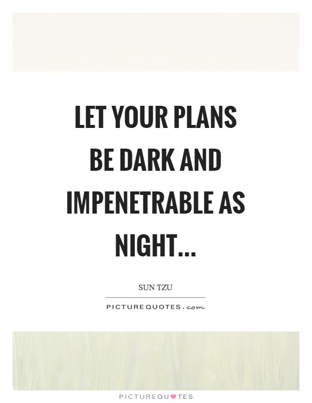 Let your plans be dark and impenetrable as night Picture Quote #1