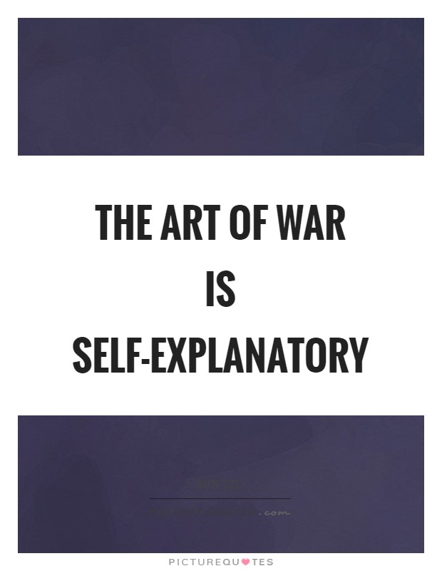 The Art of War is self-explanatory Picture Quote #1