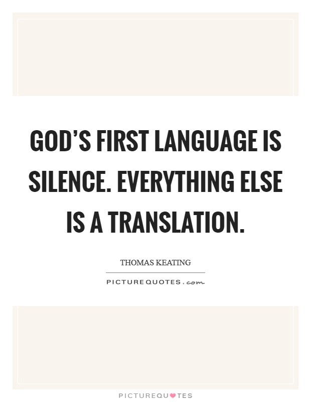 God's first language is Silence. Everything else is a translation Picture Quote #1