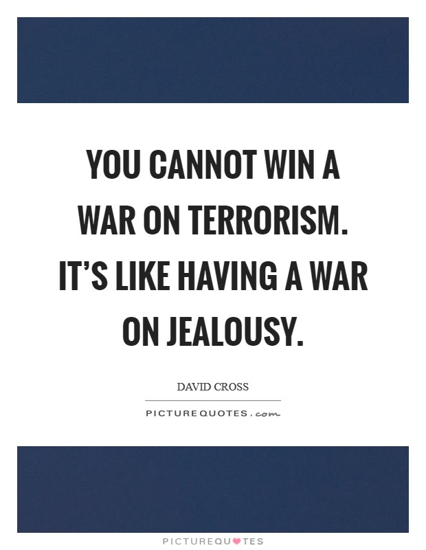 You cannot win a War on Terrorism. It's like having a war on jealousy Picture Quote #1