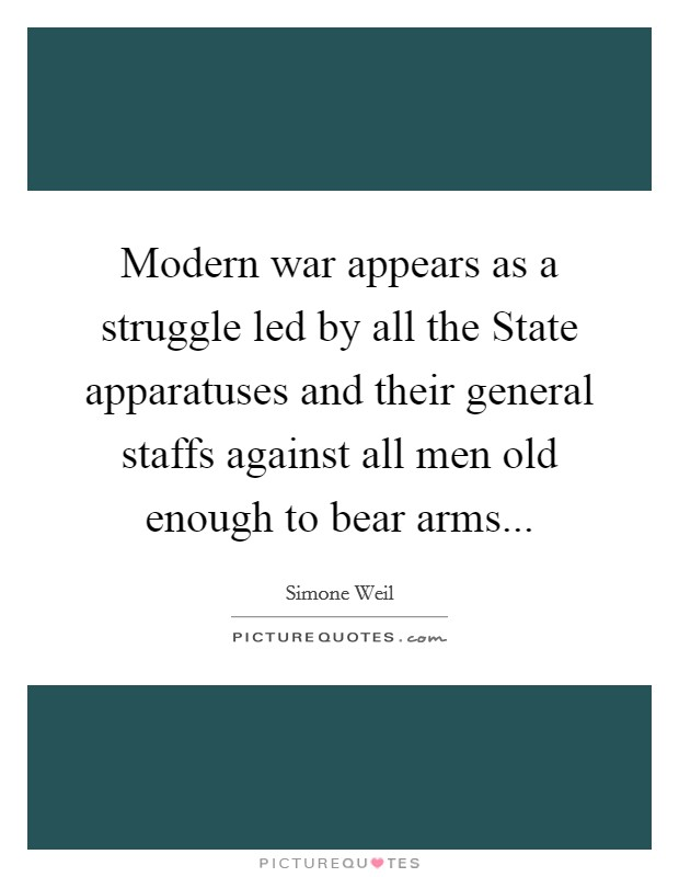 Modern war appears as a struggle led by all the State apparatuses and their general staffs against all men old enough to bear arms Picture Quote #1