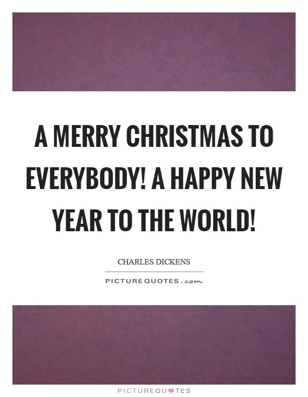 A merry Christmas to everybody! A happy New Year to the world! Picture Quote #1