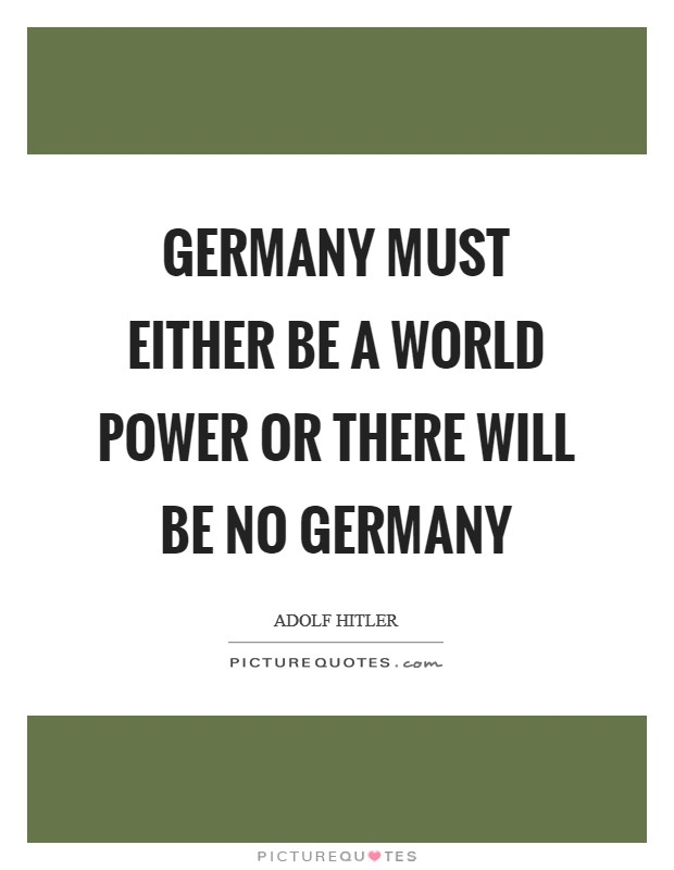 Germany must either be a world power or there will be no Germany Picture Quote #1