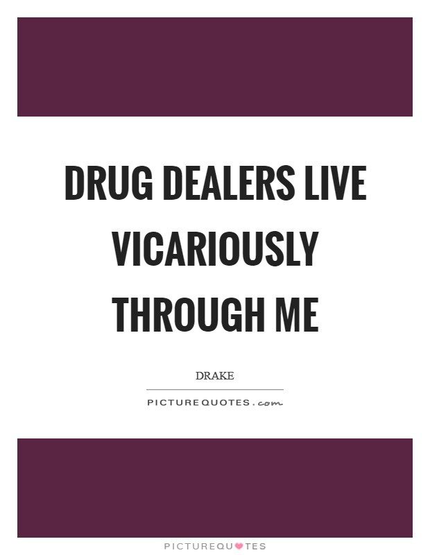 Drug dealers live vicariously through me Picture Quote #1