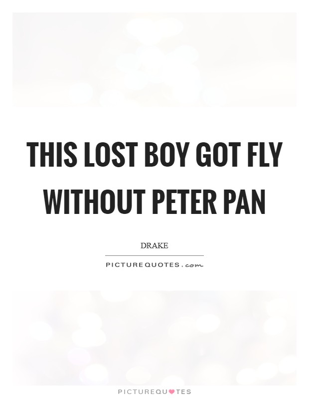 This lost boy got fly without Peter Pan Picture Quote #1