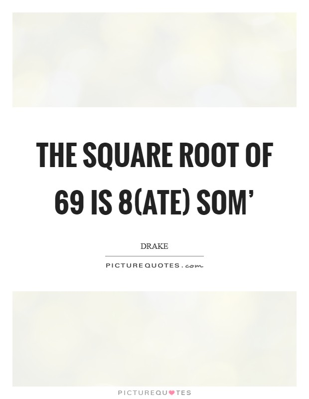 The square root of 69 is 8(ate) som' Picture Quote #1
