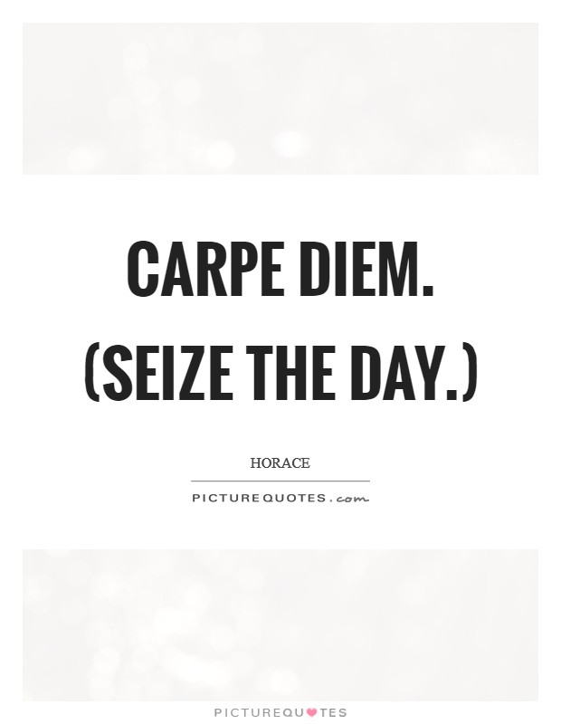Carpe diem. (Seize the day.) Picture Quote #1