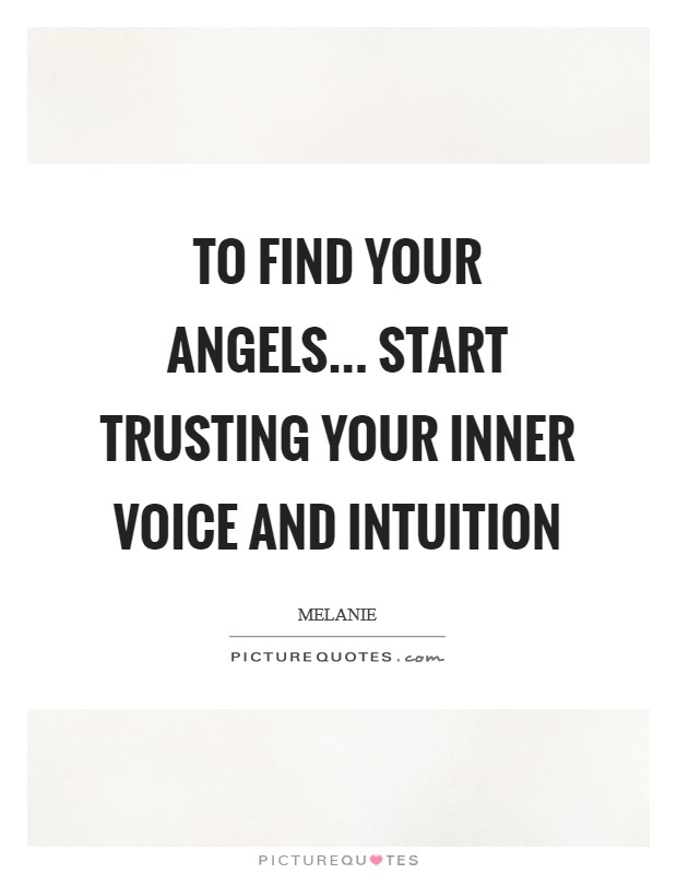 To find your angels... Start trusting your inner voice and intuition Picture Quote #1