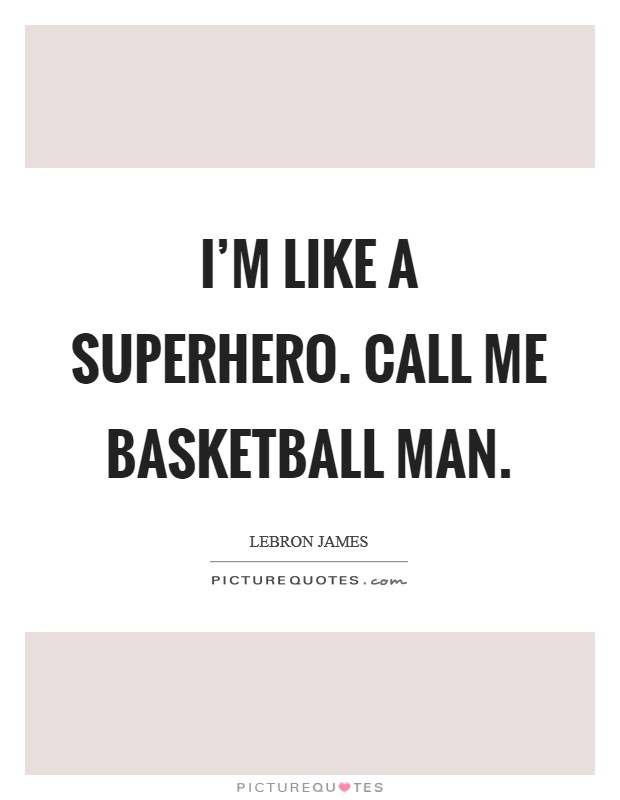I'm like a superhero. Call me Basketball Man Picture Quote #1