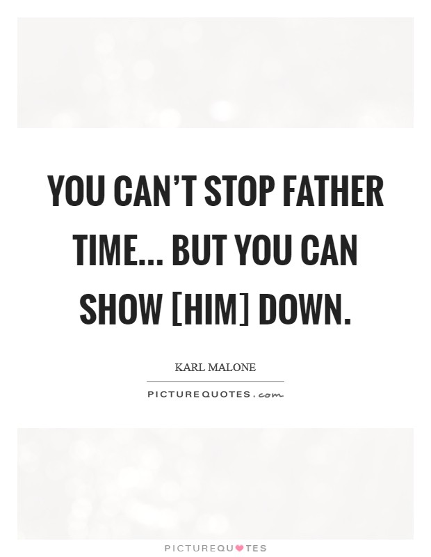 You can't stop father time... but you can show [him] down Picture Quote #1