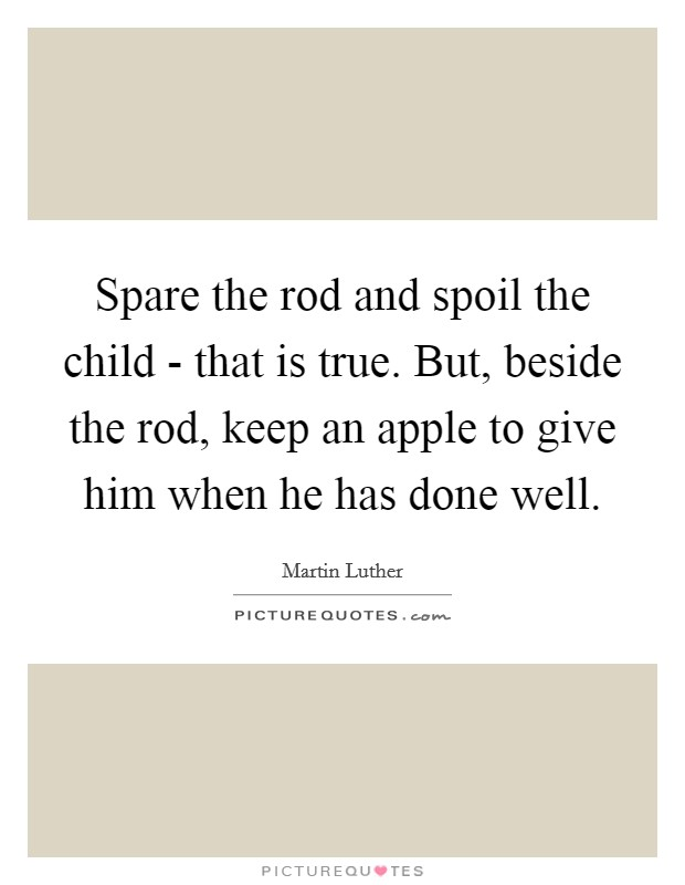 argumentative spare the rod spare the child Whoever spares the rod hates their children, but the one who loves their children is careful to discipline them proverbs 13:24 proverbs 12 proverbs 14.
