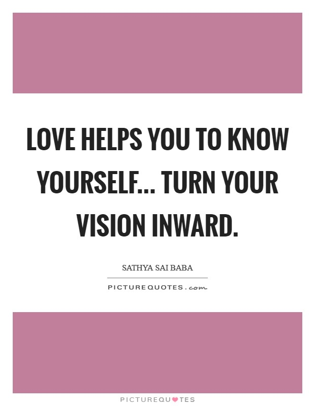 Love helps you to know yourself... turn your vision inward Picture Quote #1
