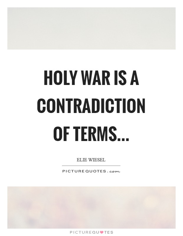 Holy War is a contradiction of terms Picture Quote #1