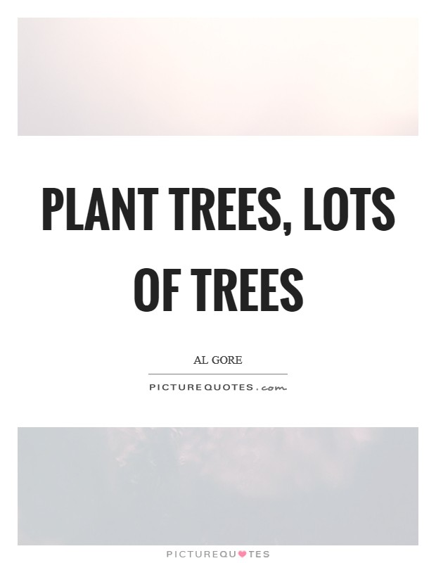 Plant trees, Lots of trees Picture Quote #1