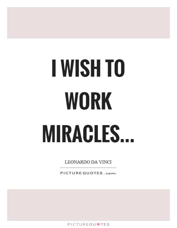I wish to work miracles Picture Quote #1