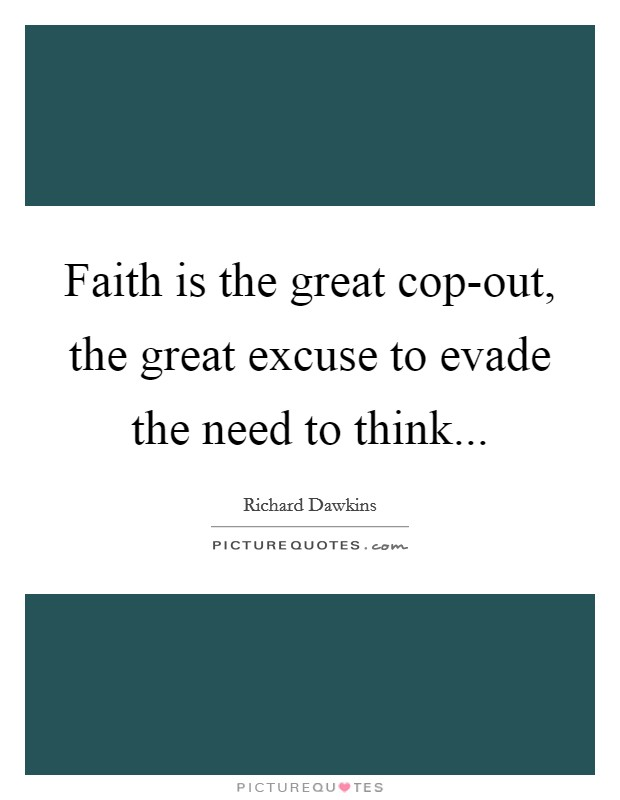 Faith is the great cop-out, the great excuse to evade the need to think Picture Quote #1
