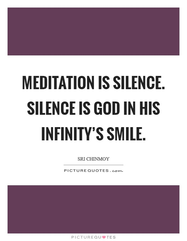 Meditation is silence. Silence is God In His Infinity's Smile Picture Quote #1