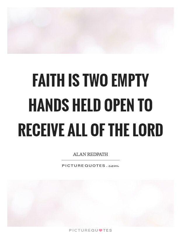 Faith is two empty hands held open to receive all of the Lord Picture Quote #1