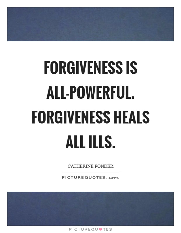 Forgiveness is all-powerful. Forgiveness heals all ills Picture Quote #1