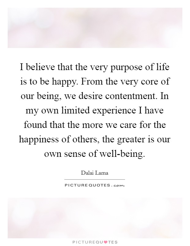 Our Happy Life Quotes: I Believe That The Very Purpose Of Life Is To Be Happy