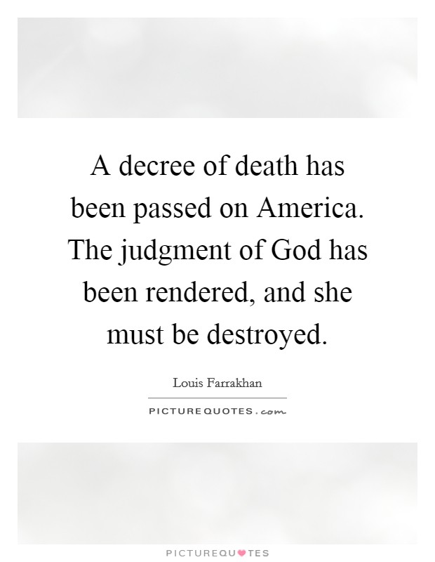 A decree of death has been passed on America. The judgment of God has been rendered, and she must be destroyed Picture Quote #1