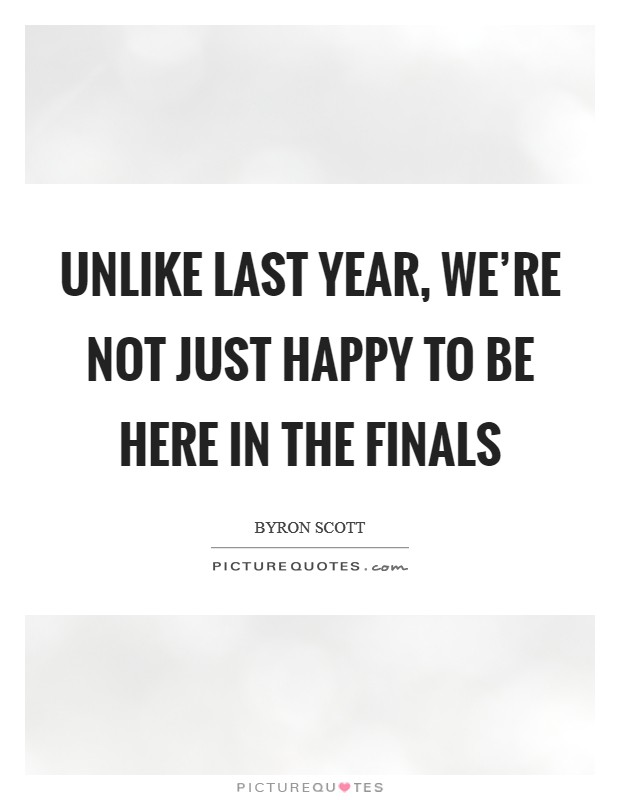 Unlike last year, we're not just happy to be here in the Finals Picture Quote #1