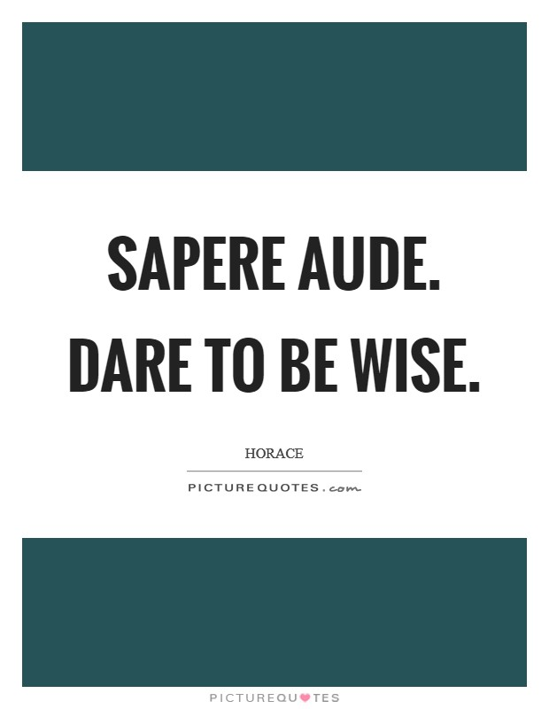 Sapere aude. Dare to be wise Picture Quote #1