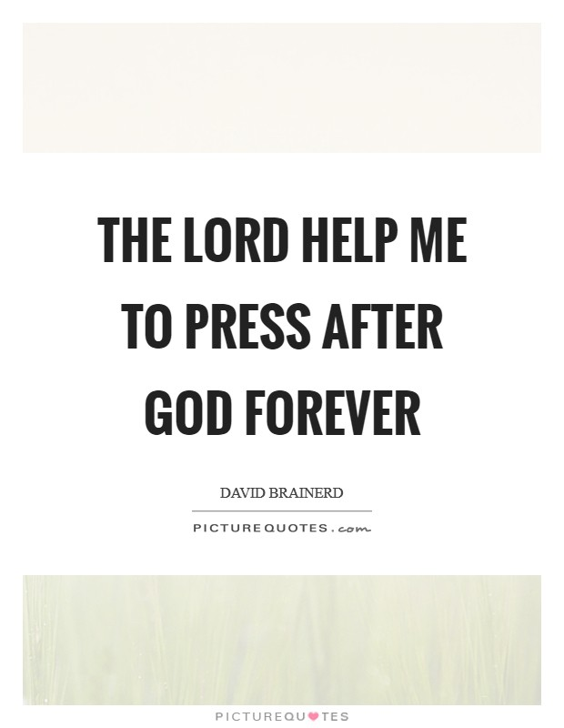 The Lord help me to press after God forever Picture Quote #1