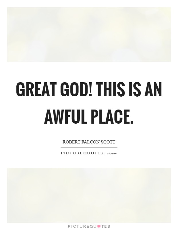 Great God! This is an awful place Picture Quote #1