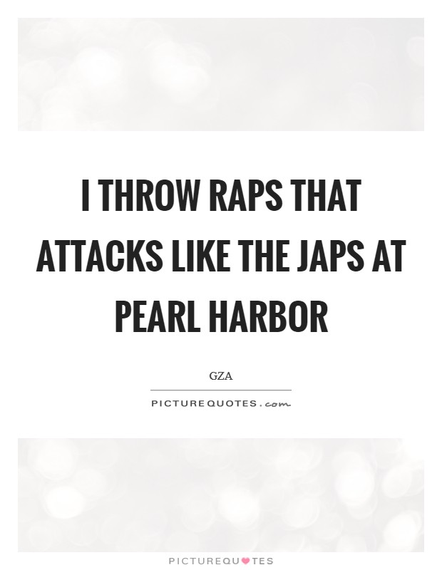 I throw raps that attacks like the Japs at Pearl Harbor Picture Quote #1