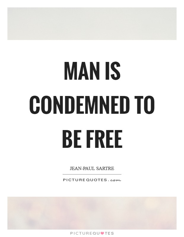 Man is condemned to be free Picture Quote #1