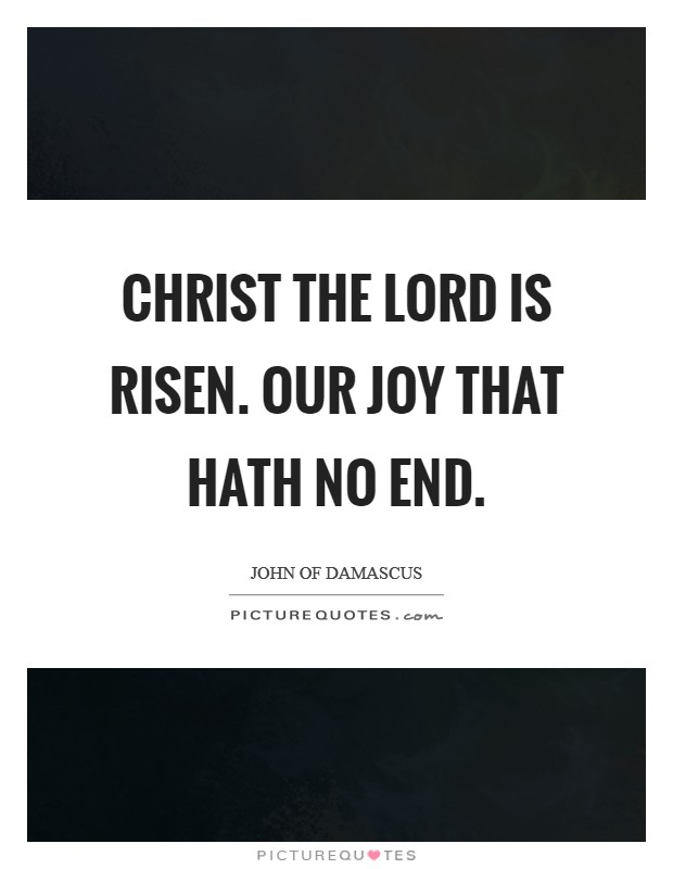 Christ the Lord is risen. Our joy that hath no end Picture Quote #1