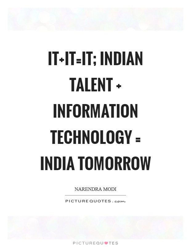 IT IT=IT; Indian talent   Information technology = India Tomorrow Picture Quote #1