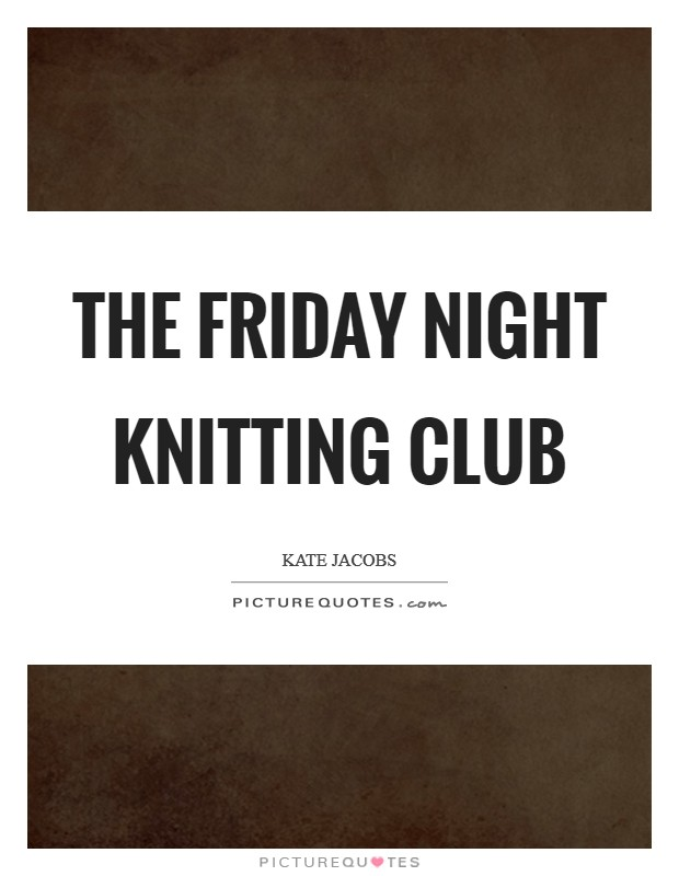 Friday Night Knitting Club : Kate jacobs quotes sayings quotations
