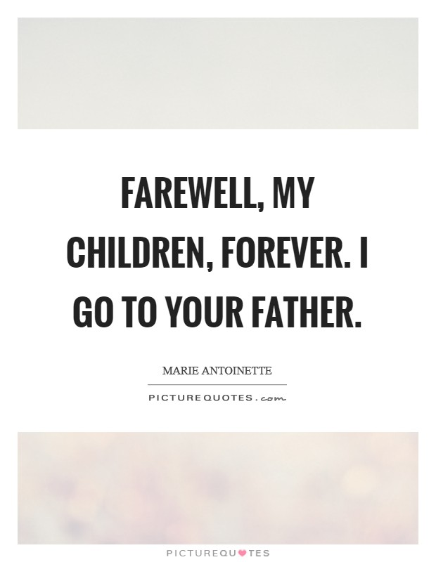 Farewell, my children, forever. I go to your Father Picture Quote #1