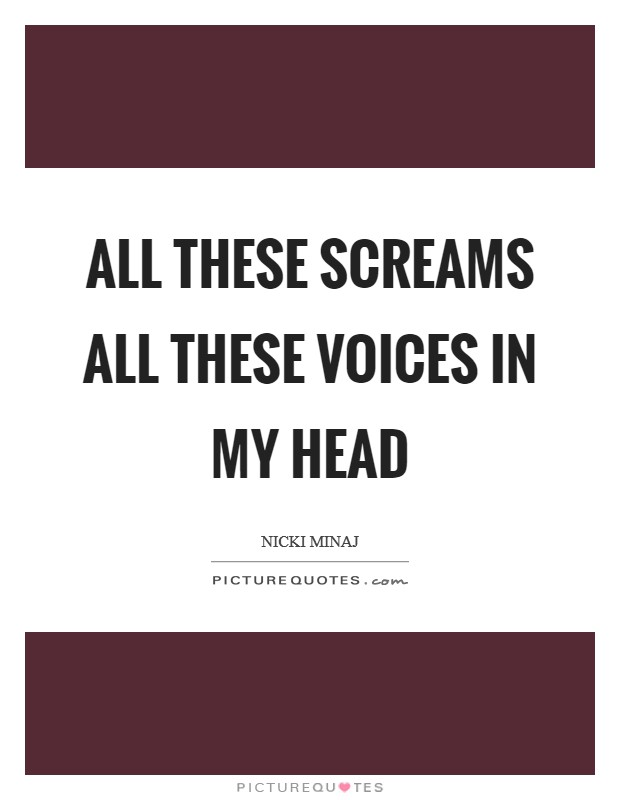 All these screams All these voices in my head Picture Quote #1