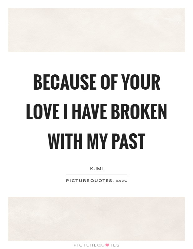 Because of your love I have broken with my past Picture Quote #1