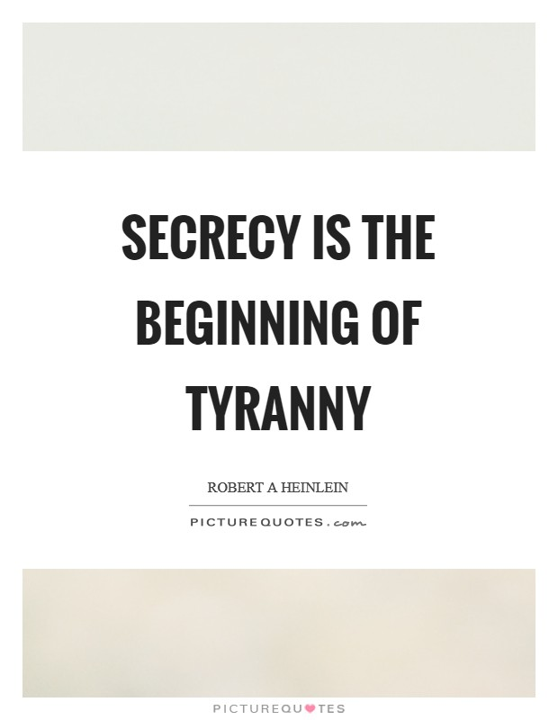 Secrecy is the beginning of tyranny Picture Quote #1