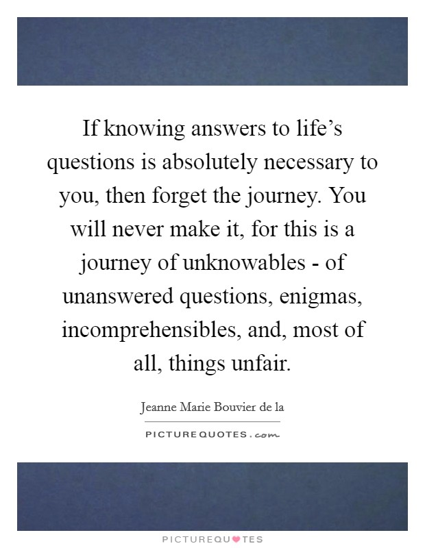 If Knowing Answers To Life S Questions Is Absolutely Necessary