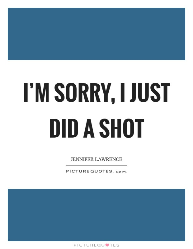 I'm sorry, I just did a shot Picture Quote #1