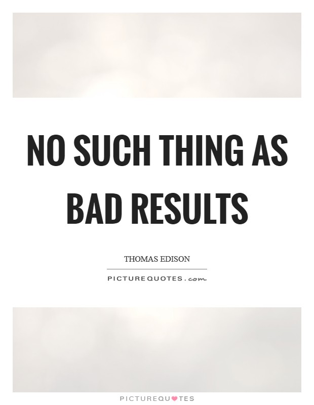 No Such Thing as Bad Results Picture Quote #1