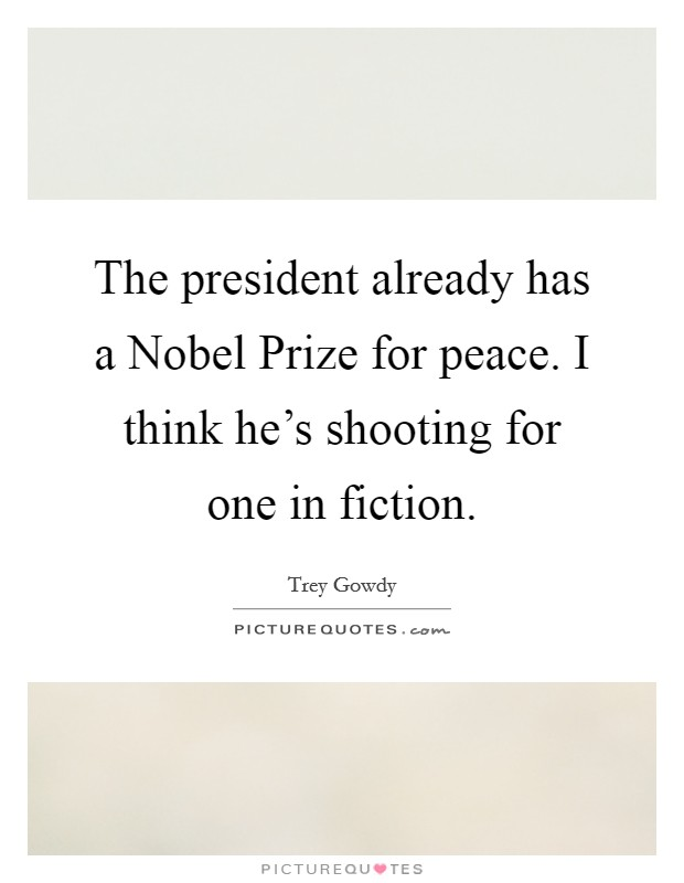 The president already has a Nobel Prize for peace. I think he's shooting for one in fiction Picture Quote #1