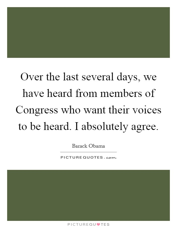 Over the last several days, we have heard from members of Congress who want their voices to be heard. I absolutely agree Picture Quote #1